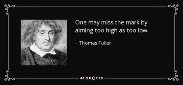 quote-one-may-miss-the-mark-by-aiming-too-high-as-too-low-thomas-fuller-10-41-63